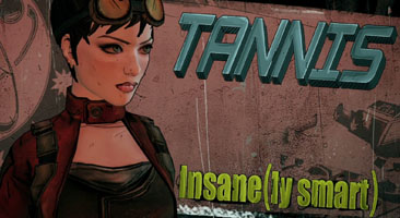 Tannis, (insane)ly smart.